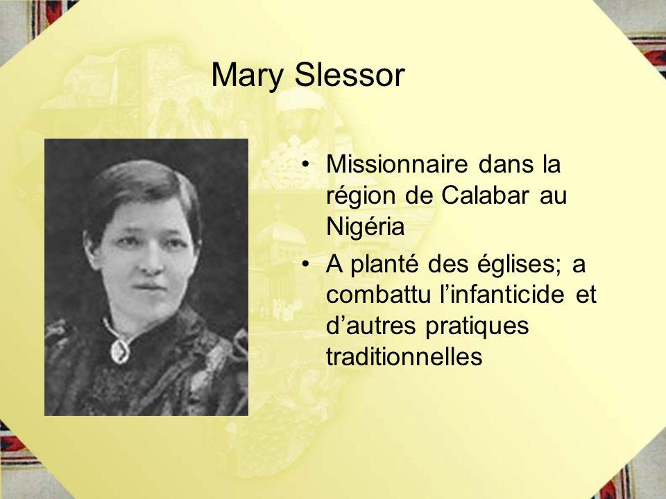 Missionnaire dans la région de Calabar au Nigéria A planté des églises; a combattu linfanticide et dautres pratiques traditionnelles Mary Slessor