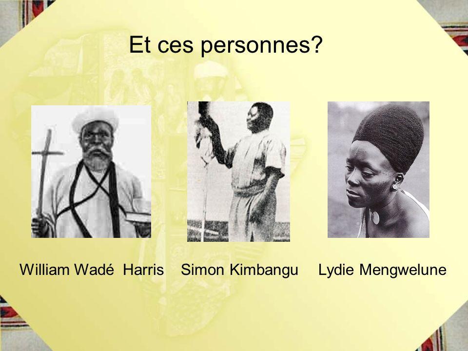 Et ces personnes? Simon KimbanguLydie MengweluneWilliam Wadé Harris