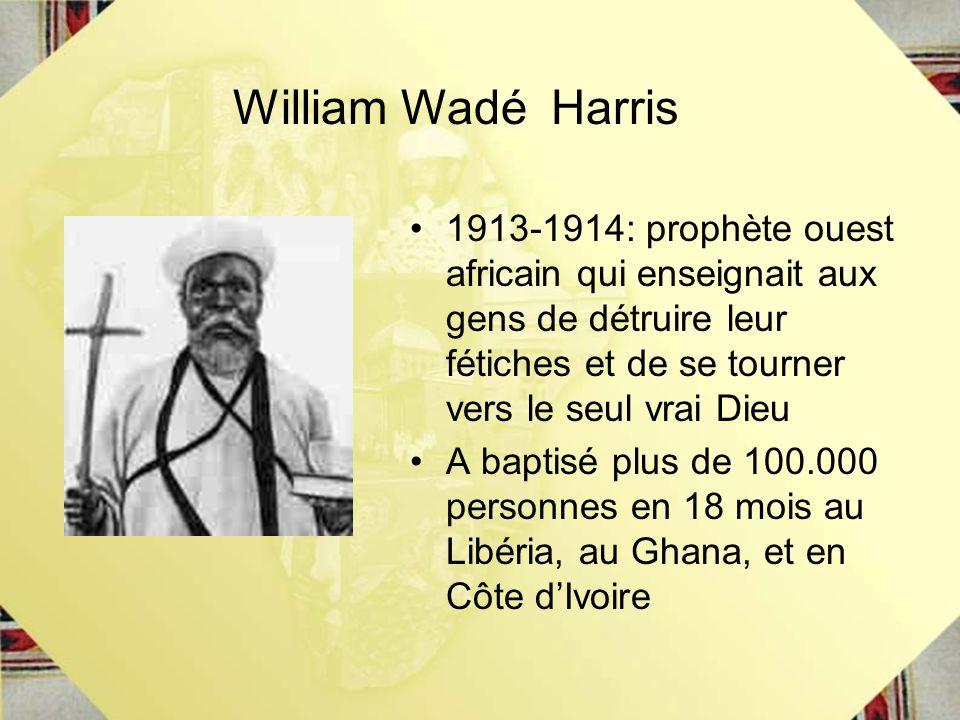 1913-1914: prophète ouest africain qui enseignait aux gens de détruire leur fétiches et de se tourner vers le seul vrai Dieu A baptisé plus de 100.000