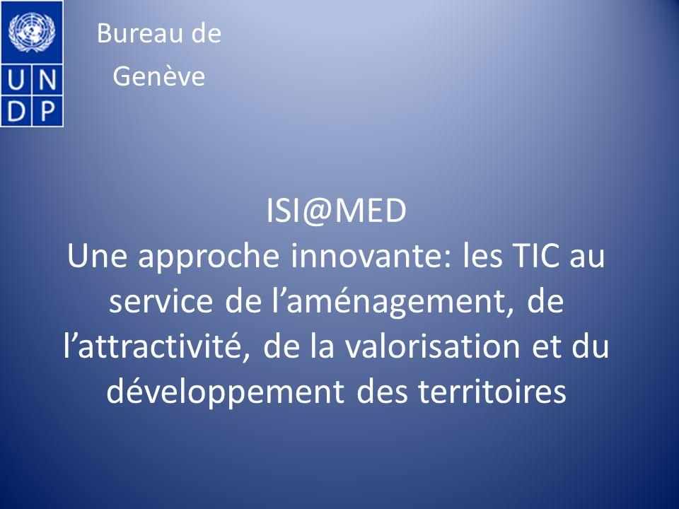 ISI@MED Une approche innovante: les TIC au service de laménagement, de lattractivité, de la valorisation et du développement des territoires Bureau de Genève