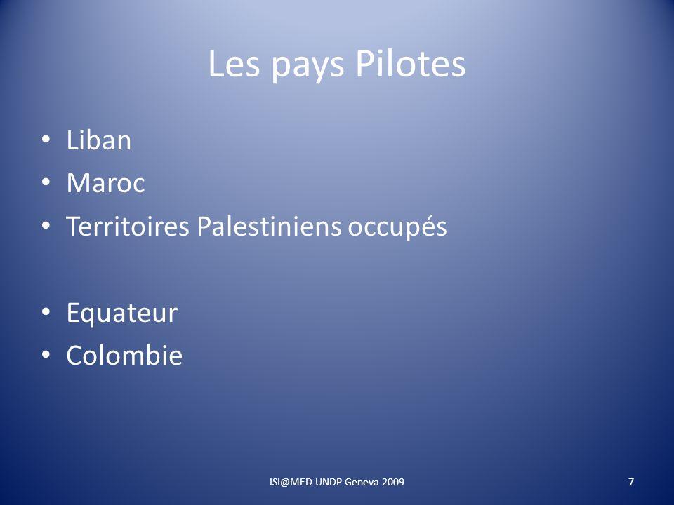 Les pays Pilotes Liban Maroc Territoires Palestiniens occupés Equateur Colombie 7ISI@MED UNDP Geneva 2009
