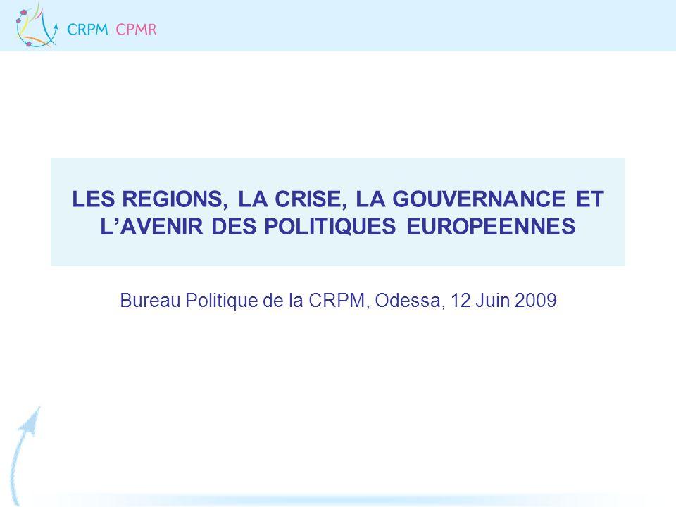 LES REGIONS, LA CRISE, LA GOUVERNANCE ET LAVENIR DES POLITIQUES EUROPEENNES Bureau Politique de la CRPM, Odessa, 12 Juin 2009