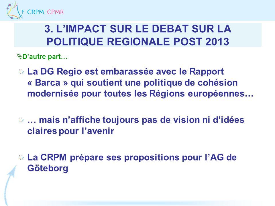 3. LIMPACT SUR LE DEBAT SUR LA POLITIQUE REGIONALE POST 2013 La DG Regio est embarassée avec le Rapport « Barca » qui soutient une politique de cohési