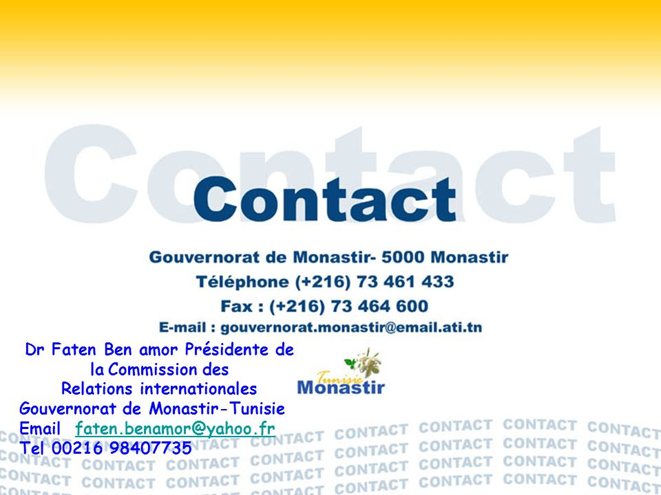 Dr Faten Ben amor Présidente de la Commission des Relations internationales Gouvernorat de Monastir-Tunisie Email faten.benamor@yahoo.frfaten.benamor@
