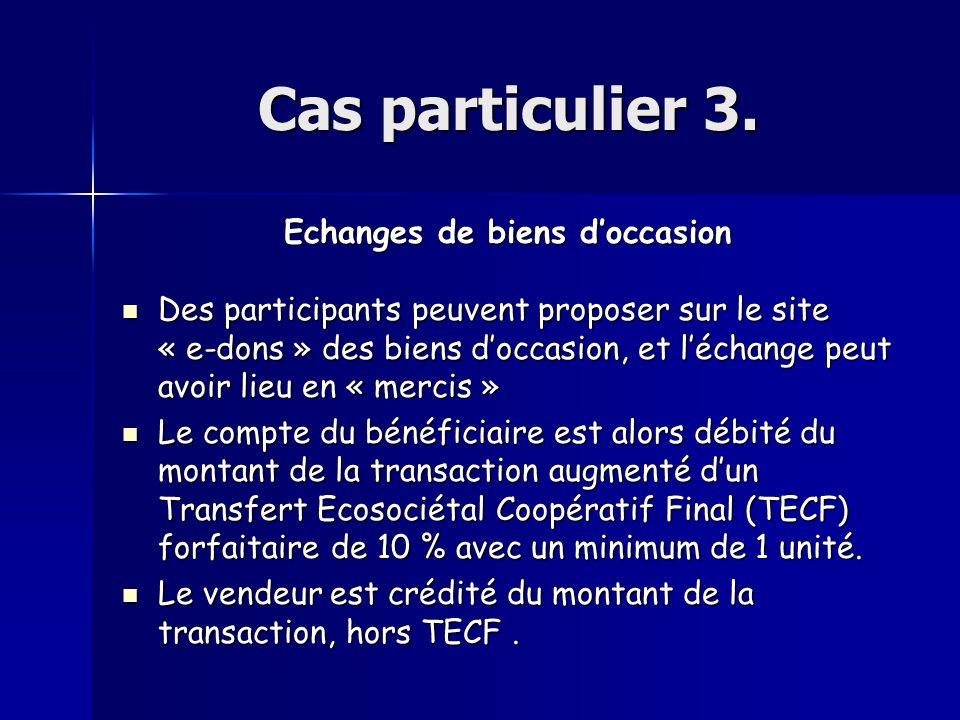 Cas particulier 3. Echanges de biens doccasion Des participants peuvent proposer sur le site « e-dons » des biens doccasion, et léchange peut avoir li
