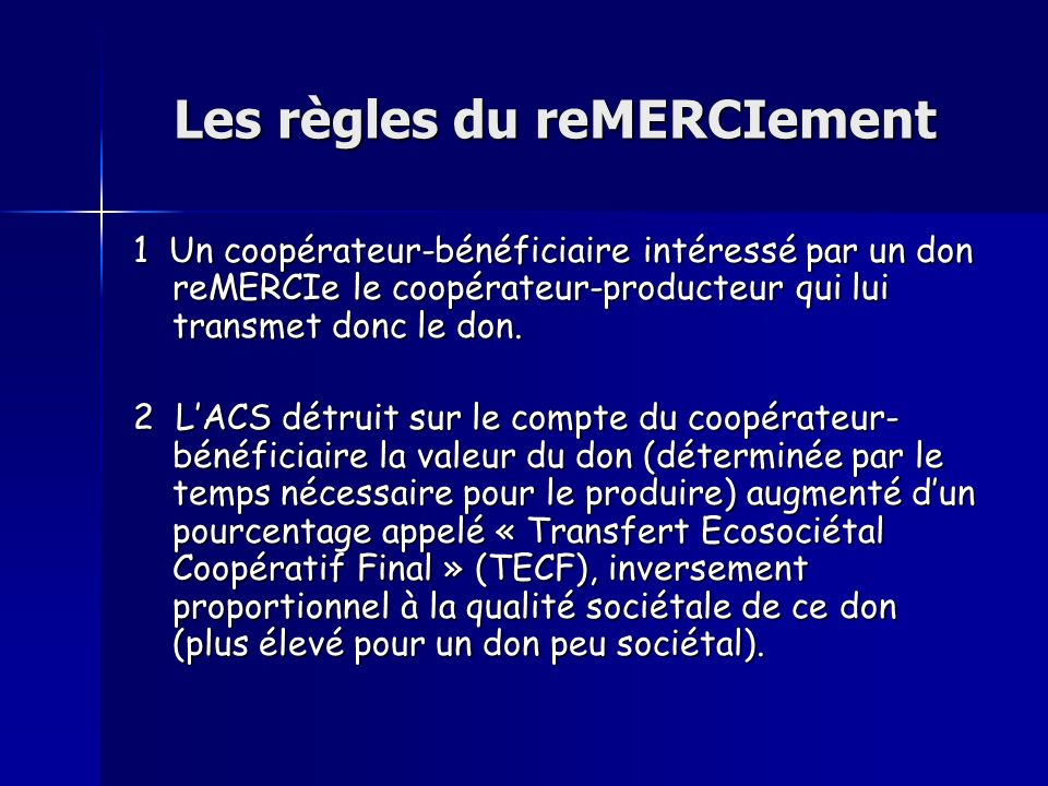 Les règles du reMERCIement 1 Un coopérateur-bénéficiaire intéressé par un don reMERCIe le coopérateur-producteur qui lui transmet donc le don. 2 LACS