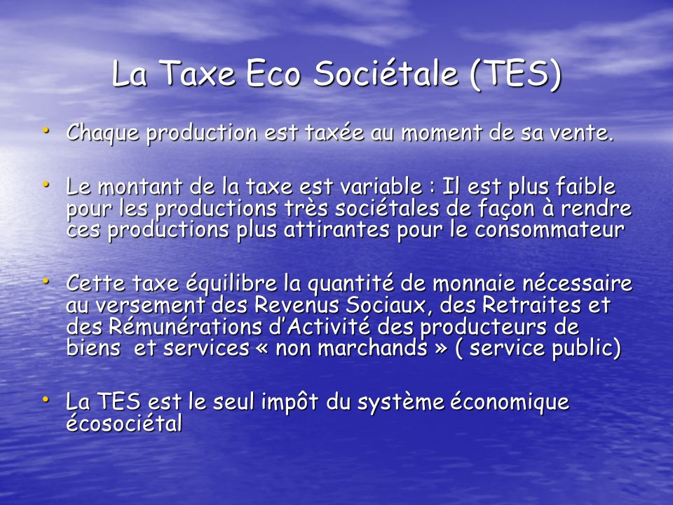 La Taxe Eco Sociétale (TES) Chaque production est taxée au moment de sa vente. Chaque production est taxée au moment de sa vente. Le montant de la tax