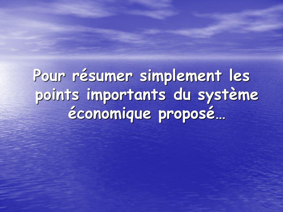Pour résumer simplement les points importants du système économique proposé…