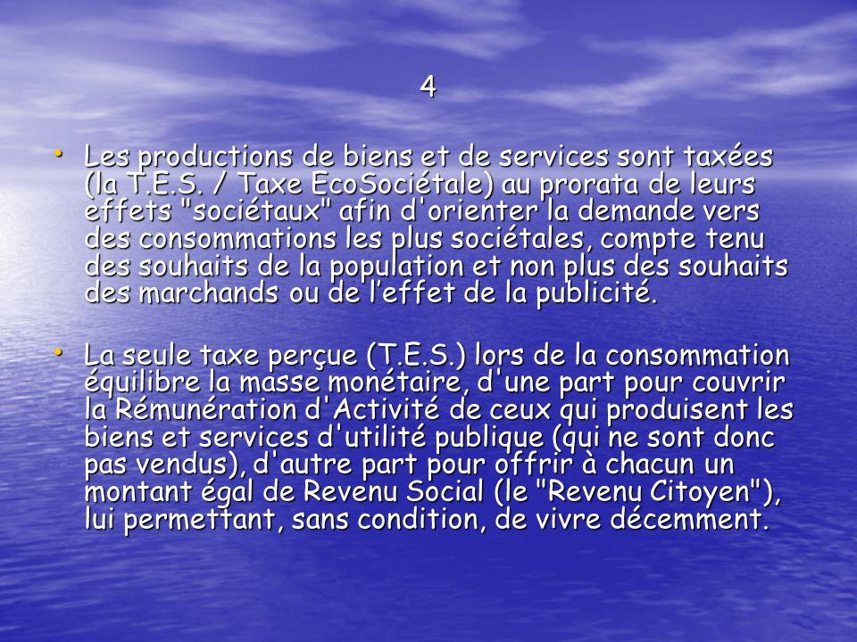 4 Les productions de biens et de services sont taxées (la T.E.S. / Taxe EcoSociétale) au prorata de leurs effets