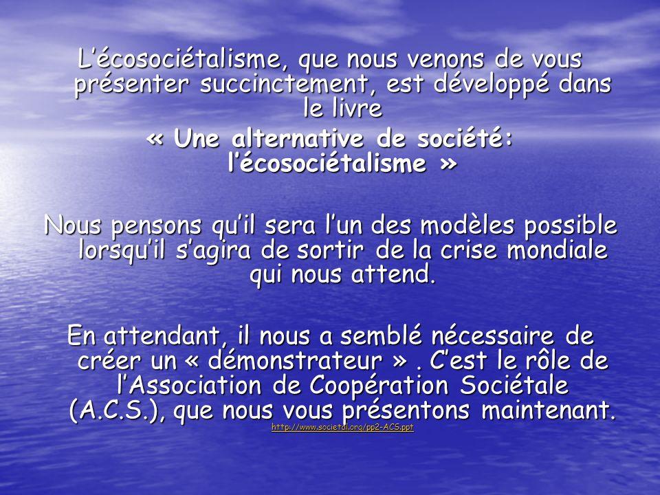 Lécosociétalisme, que nous venons de vous présenter succinctement, est développé dans le livre « Une alternative de société: lécosociétalisme » Nous p