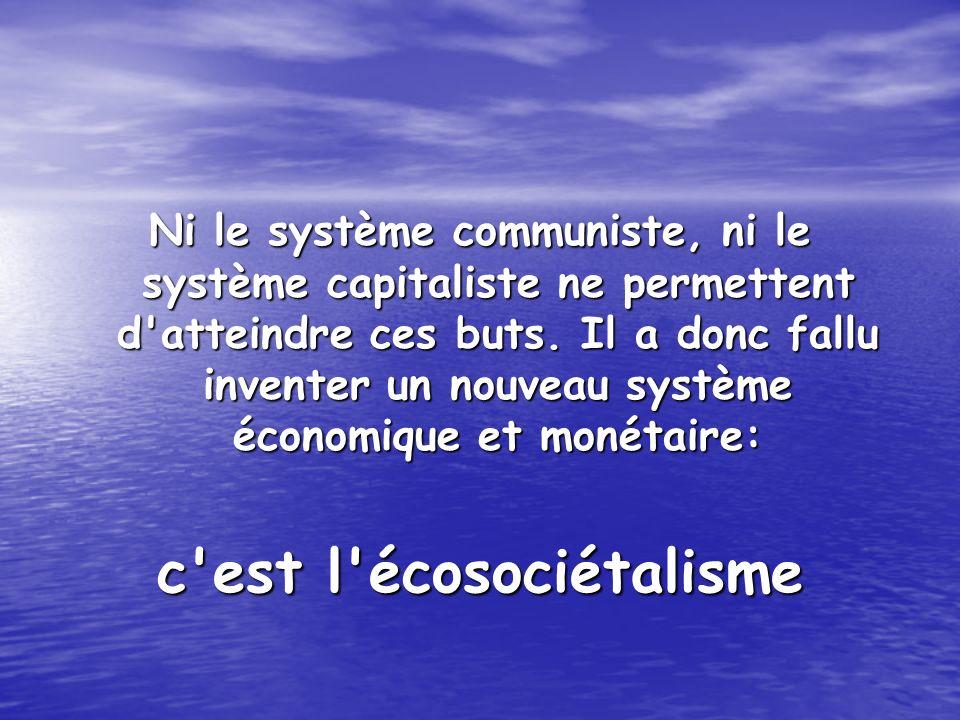 Ni le système communiste, ni le système capitaliste ne permettent d'atteindre ces buts. Il a donc fallu inventer un nouveau système économique et moné