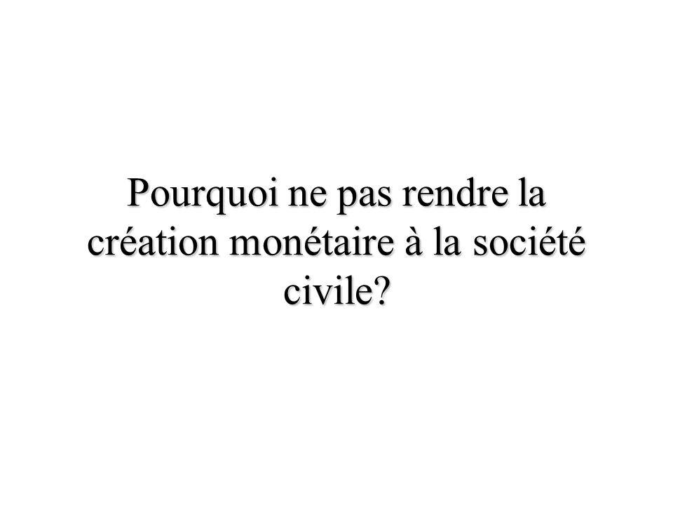 Pourquoi ne pas rendre la création monétaire à la société civile?
