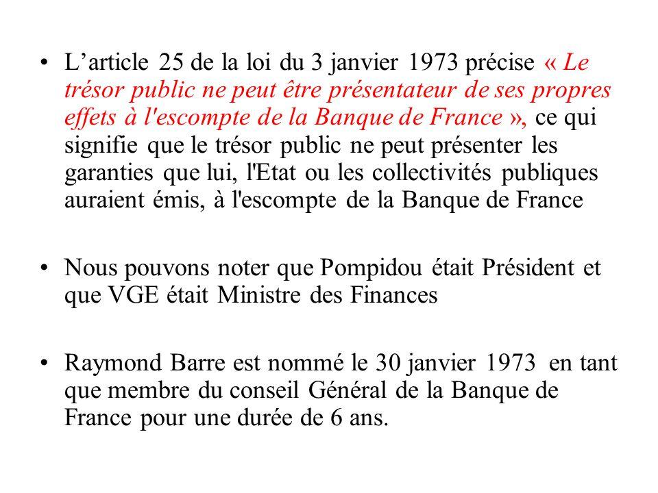 Larticle 25 de la loi du 3 janvier 1973 précise « Le trésor public ne peut être présentateur de ses propres effets à l'escompte de la Banque de France