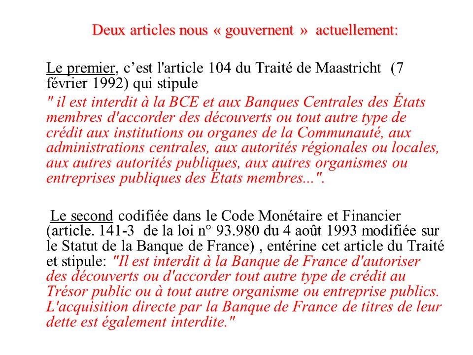 Deux articles nous « gouvernent » actuellement: Le premier, cest l'article 104 du Traité de Maastricht (7 février 1992) qui stipule