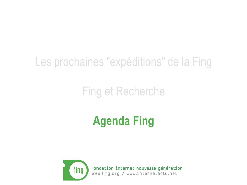 Les prochaines expéditions de la Fing Fing et Recherche Agenda Fing