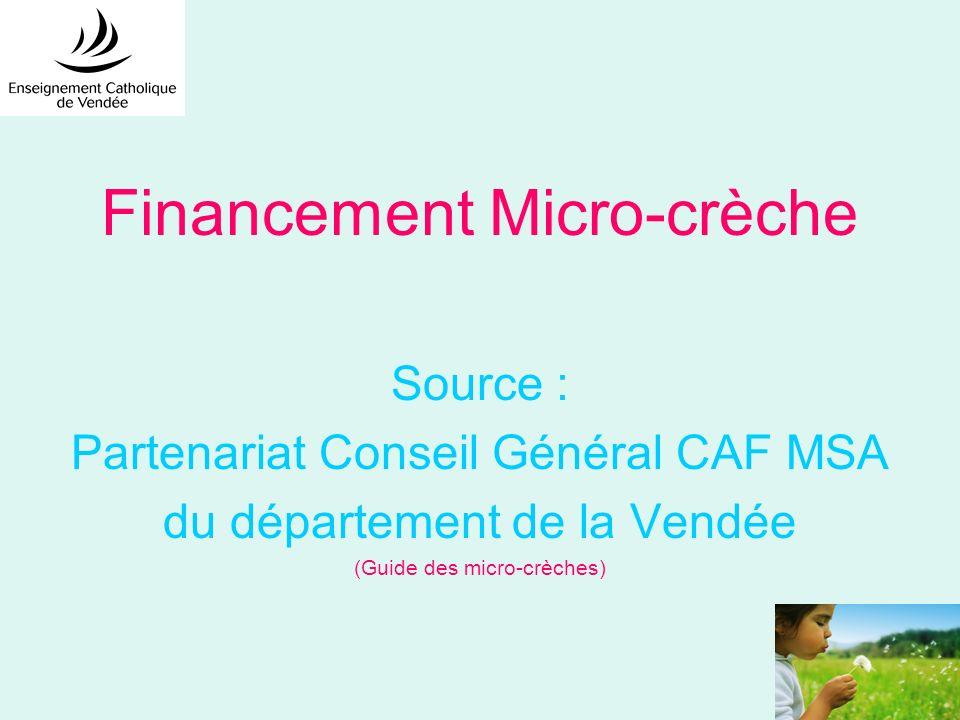 Financement Micro-crèche Source : Partenariat Conseil Général CAF MSA du département de la Vendée (Guide des micro-crèches)