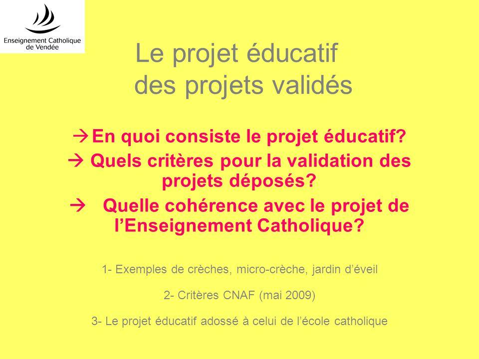 Le projet éducatif des projets validés En quoi consiste le projet éducatif? Quels critères pour la validation des projets déposés? Quelle cohérence av