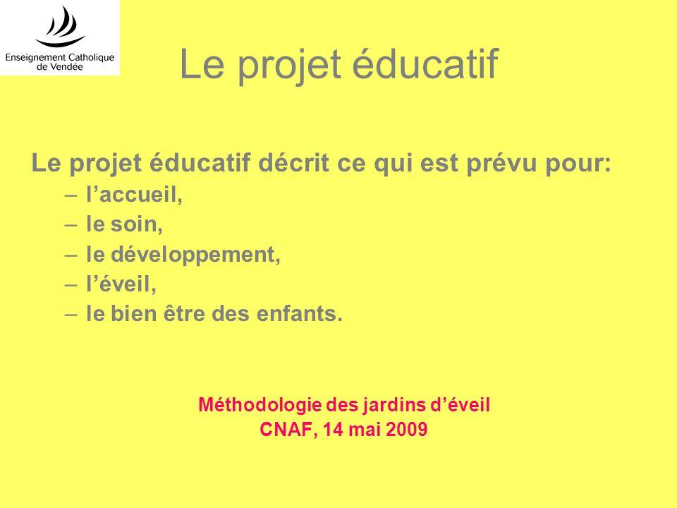 Le projet éducatif Le projet éducatif décrit ce qui est prévu pour: –laccueil, –le soin, –le développement, –léveil, –le bien être des enfants. Méthod