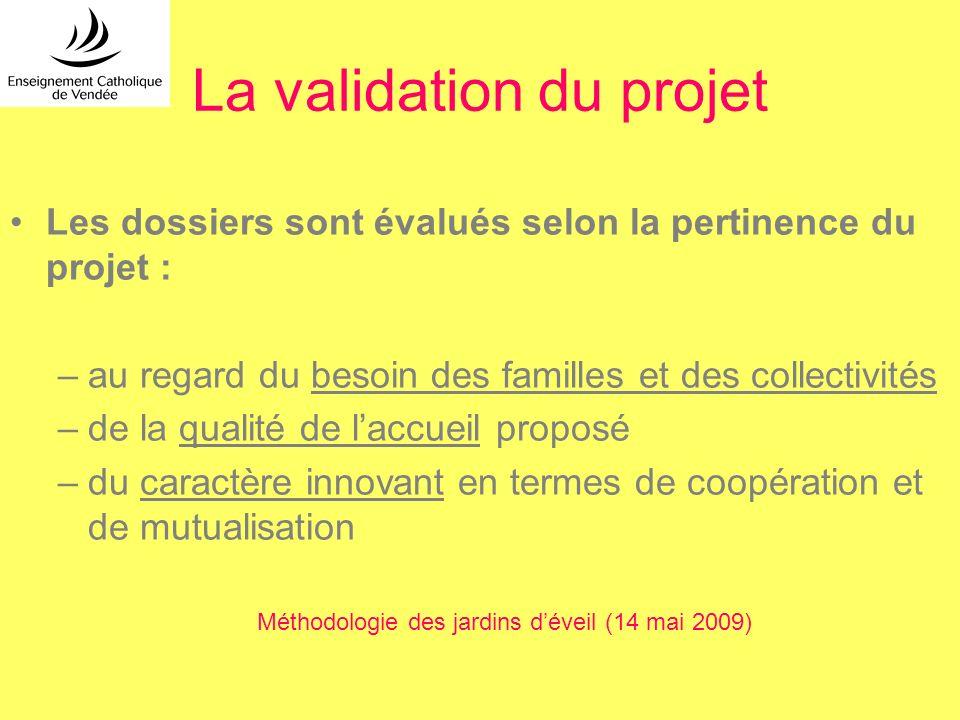 La validation du projet Les dossiers sont évalués selon la pertinence du projet : –au regard du besoin des familles et des collectivités –de la qualit