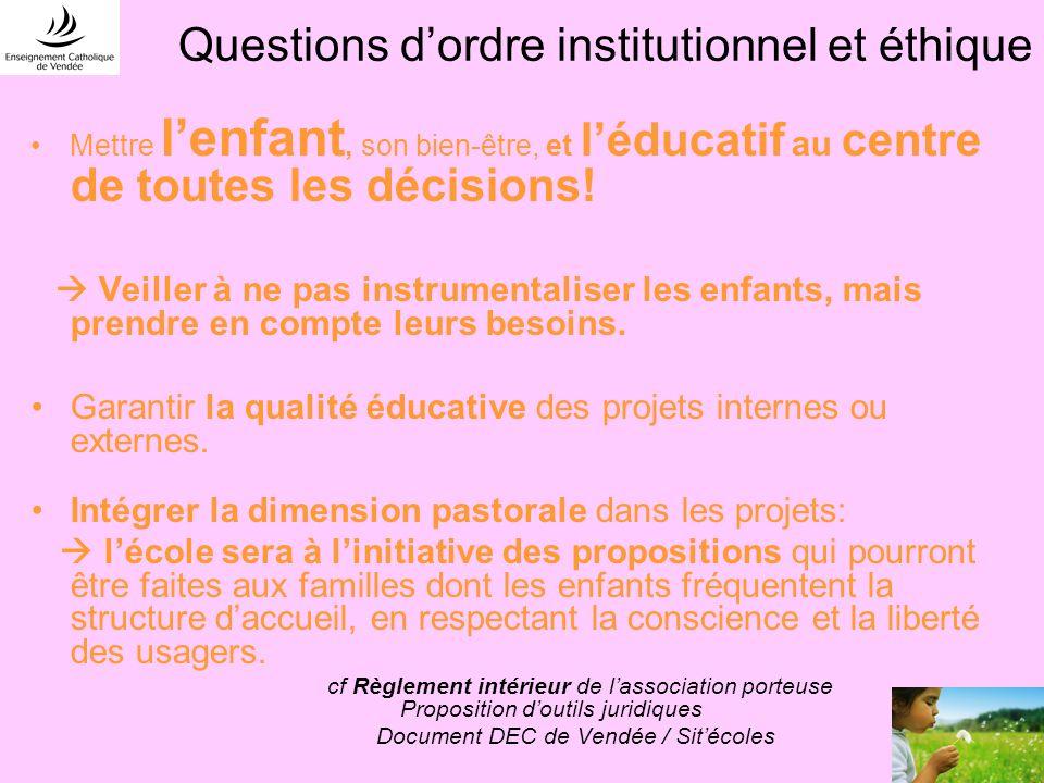 Questions dordre institutionnel et éthique Mettre lenfant, son bien-être, et léducatif au centre de toutes les décisions.