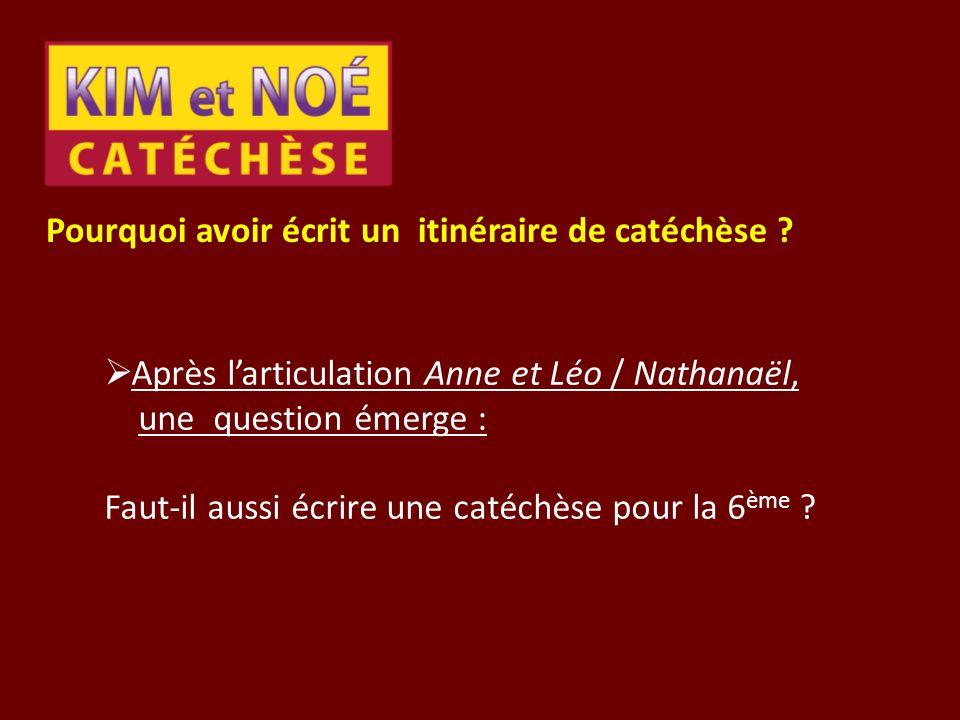 Pourquoi avoir écrit un itinéraire de catéchèse ? Après larticulation Anne et Léo / Nathanaël, une question émerge : Faut-il aussi écrire une catéchès