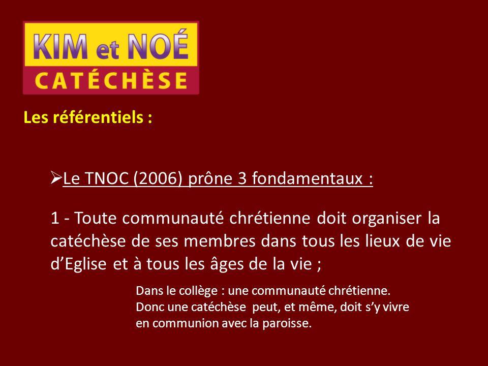 Les référentiels : Le TNOC (2006) prône 3 fondamentaux : 1 - Toute communauté chrétienne doit organiser la catéchèse de ses membres dans tous les lieu