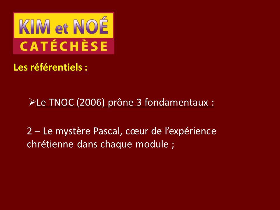 Les référentiels : Le TNOC (2006) prône 3 fondamentaux : 2 – Le mystère Pascal, cœur de lexpérience chrétienne dans chaque module ;