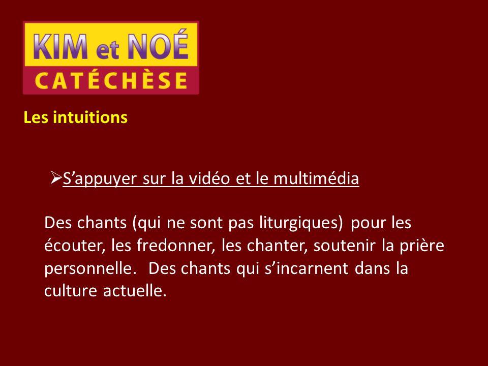 Les intuitions Sappuyer sur la vidéo et le multimédia Des chants (qui ne sont pas liturgiques) pour les écouter, les fredonner, les chanter, soutenir