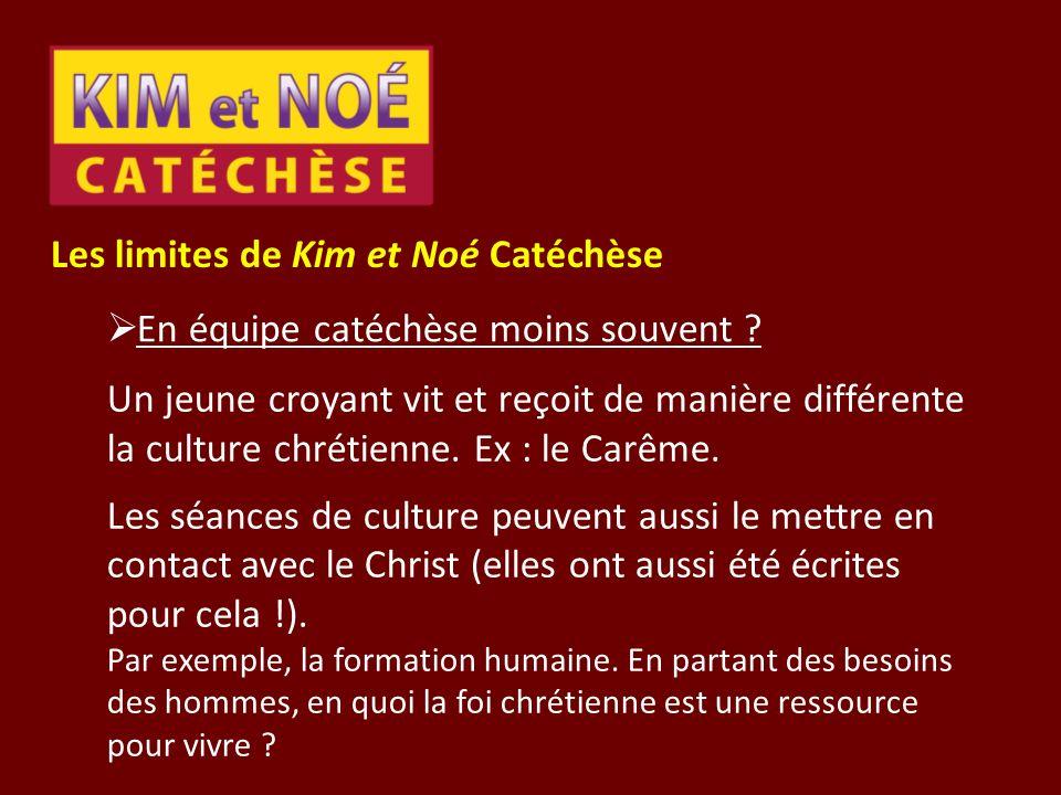 Les limites de Kim et Noé Catéchèse En équipe catéchèse moins souvent ? Un jeune croyant vit et reçoit de manière différente la culture chrétienne. Ex