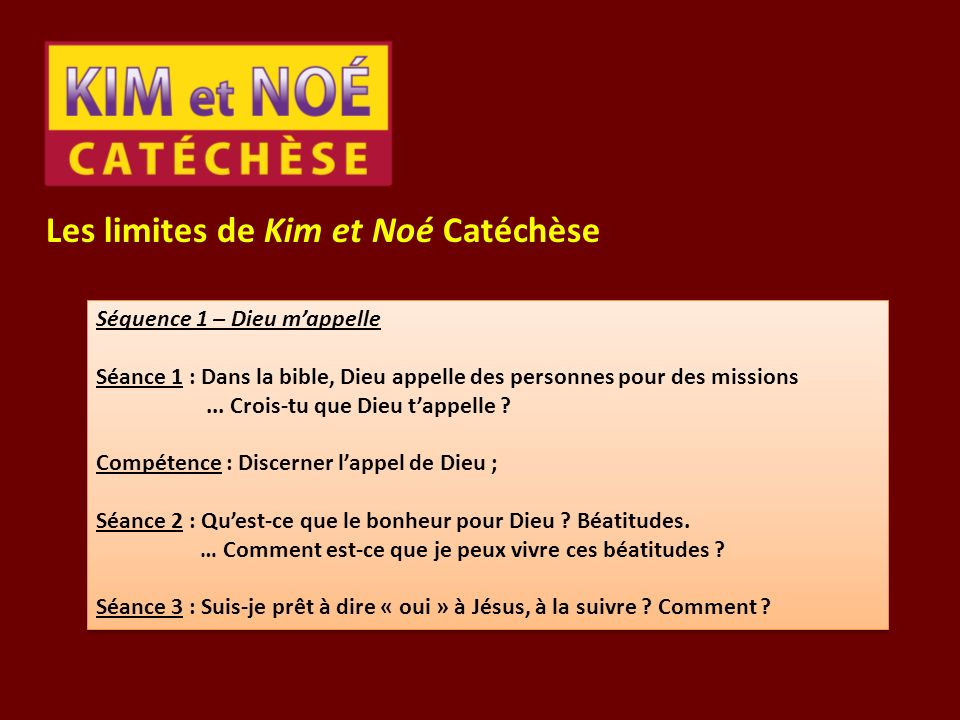 Les limites de Kim et Noé Catéchèse Les séquences de Kim et Noé sont-elles des modules, selon ce que demande le TNOC ? Oui, car chaque séquence compor