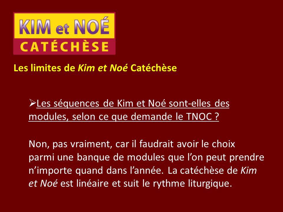 Les limites de Kim et Noé Catéchèse Les séquences de Kim et Noé sont-elles des modules, selon ce que demande le TNOC ? Non, pas vraiment, car il faudr