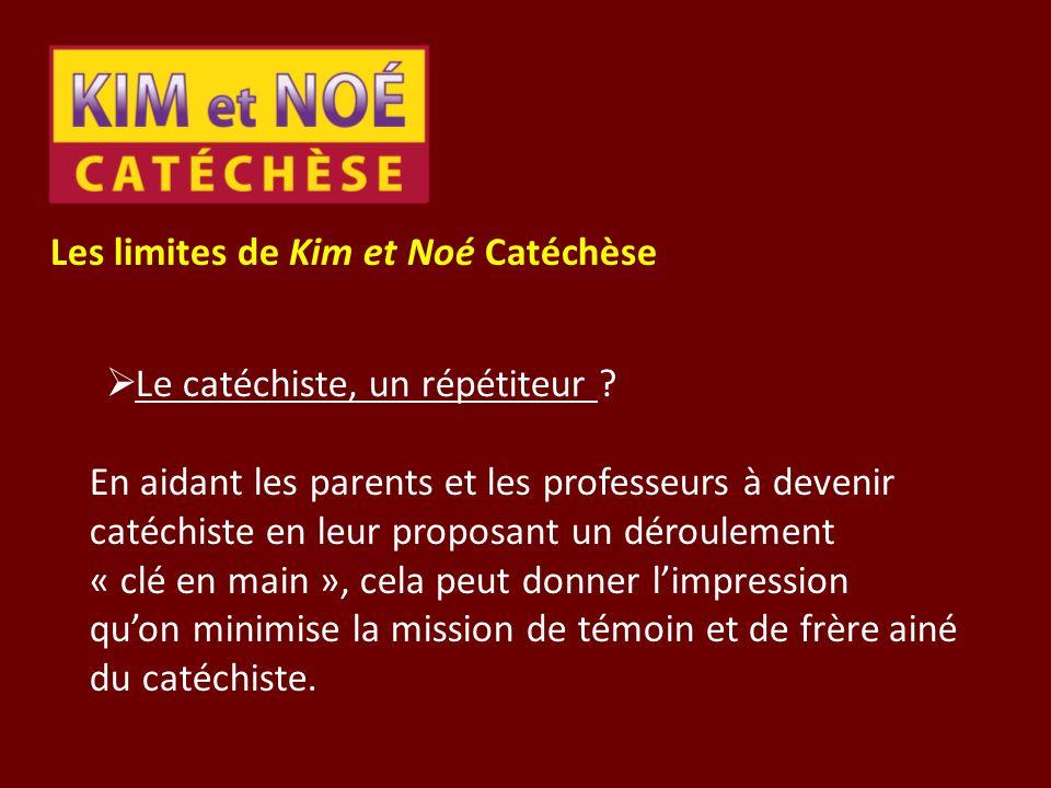 Les limites de Kim et Noé Catéchèse Le catéchiste, un répétiteur ? En aidant les parents et les professeurs à devenir catéchiste en leur proposant un