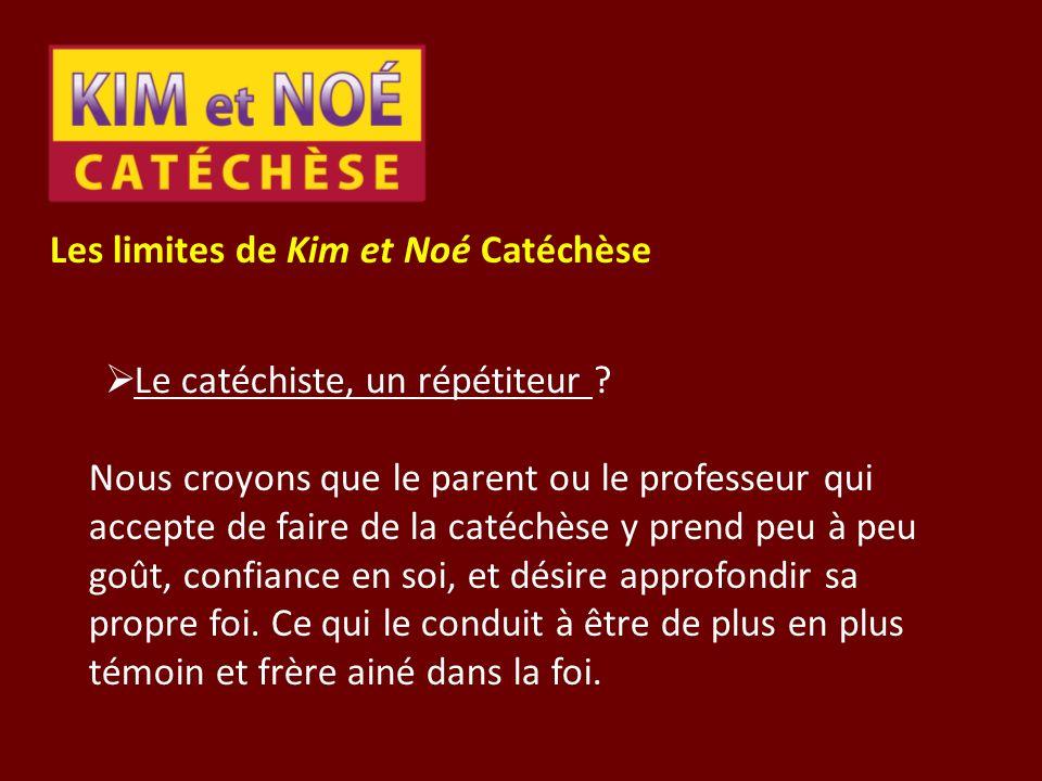 Les limites de Kim et Noé Catéchèse Le catéchiste, un répétiteur ? Nous croyons que le parent ou le professeur qui accepte de faire de la catéchèse y