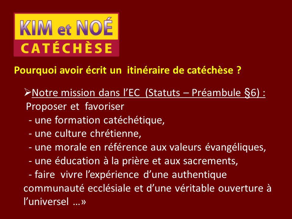 Pourquoi avoir écrit un itinéraire de catéchèse ? Notre mission dans lEC (Statuts – Préambule §6) : Proposer et favoriser - une formation catéchétique