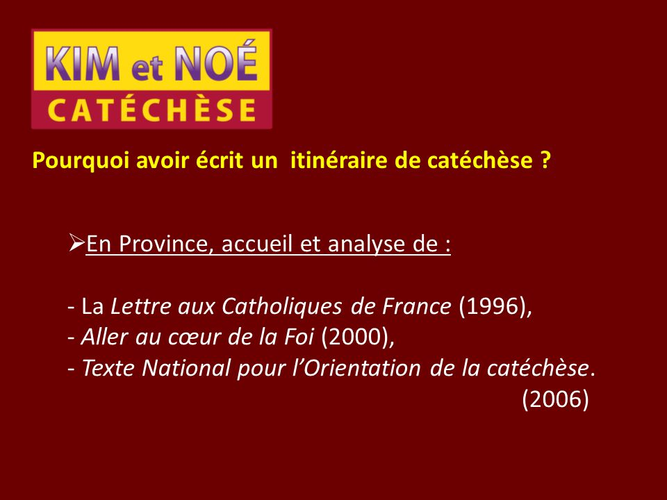 Pourquoi avoir écrit un itinéraire de catéchèse ? En Province, accueil et analyse de : - La Lettre aux Catholiques de France (1996), - Aller au cœur d