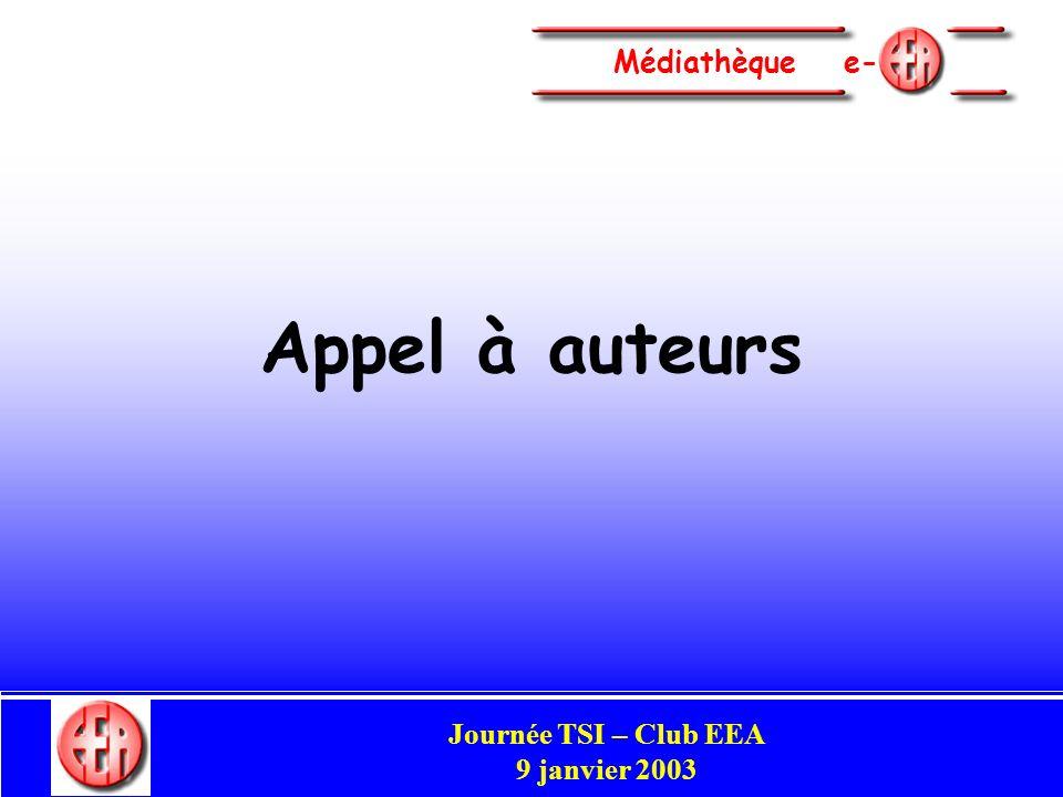 Commission Enseignement Congrès Club EEA Perpignan 29-31 mai 2002 Médiathèque e- Appel à auteurs Journée TSI – Club EEA 9 janvier 2003