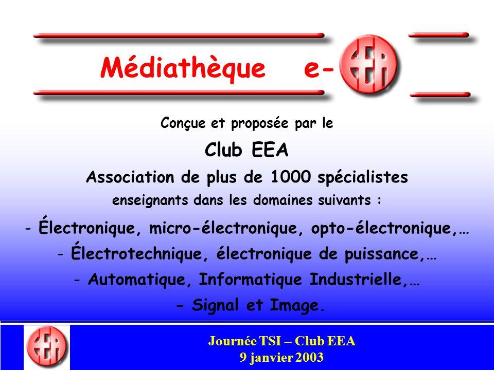 Commission Enseignement Congrès Club EEA Perpignan 29-31 mai 2002 Médiathèque e - Commission Enseignement Conçue et proposée par le Club EEA Association de plus de 1000 spécialistes enseignants dans les domaines suivants : - Électronique, micro-électronique, opto-électronique,… - Électrotechnique, électronique de puissance,… - Automatique, Informatique Industrielle,… - Signal et Image.