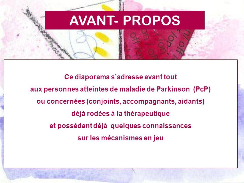 AVANT- PROPOS Ce diaporama sadresse avant tout aux personnes atteintes de maladie de Parkinson (PcP) ou concernées (conjoints, accompagnants, aidants)