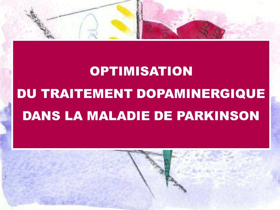 OPTIMISATION DU TRAITEMENT DOPAMINERGIQUE DANS LA MALADIE DE PARKINSON