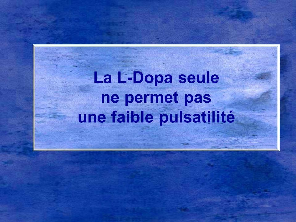 La L-Dopa seule ne permet pas une faible pulsatilité