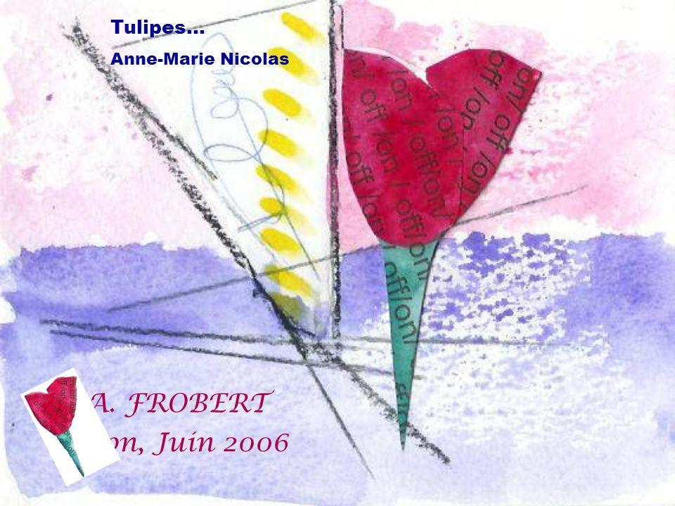 A. FROBERT Lyon, Juin 2006 Tulipes… Anne-Marie Nicolas