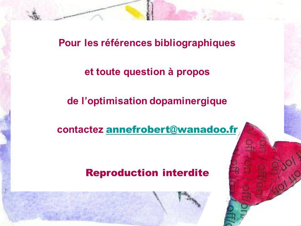 Pour les références bibliographiques et toute question à propos de loptimisation dopaminergique contactez annefrobert@wanadoo.fr annefrobert@wanadoo.f