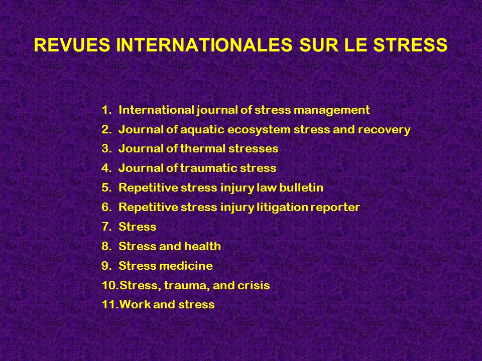 REVUES INTERNATIONALES SUR LE STRESS 1. International journal of stress management 2. Journal of aquatic ecosystem stress and recovery 3. Journal of t
