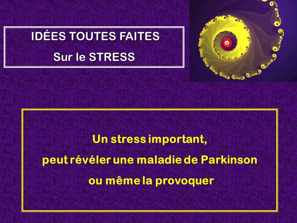 Un stress important, peut révéler une maladie de Parkinson ou même la provoquer IDÉES TOUTES FAITES Sur le STRESS