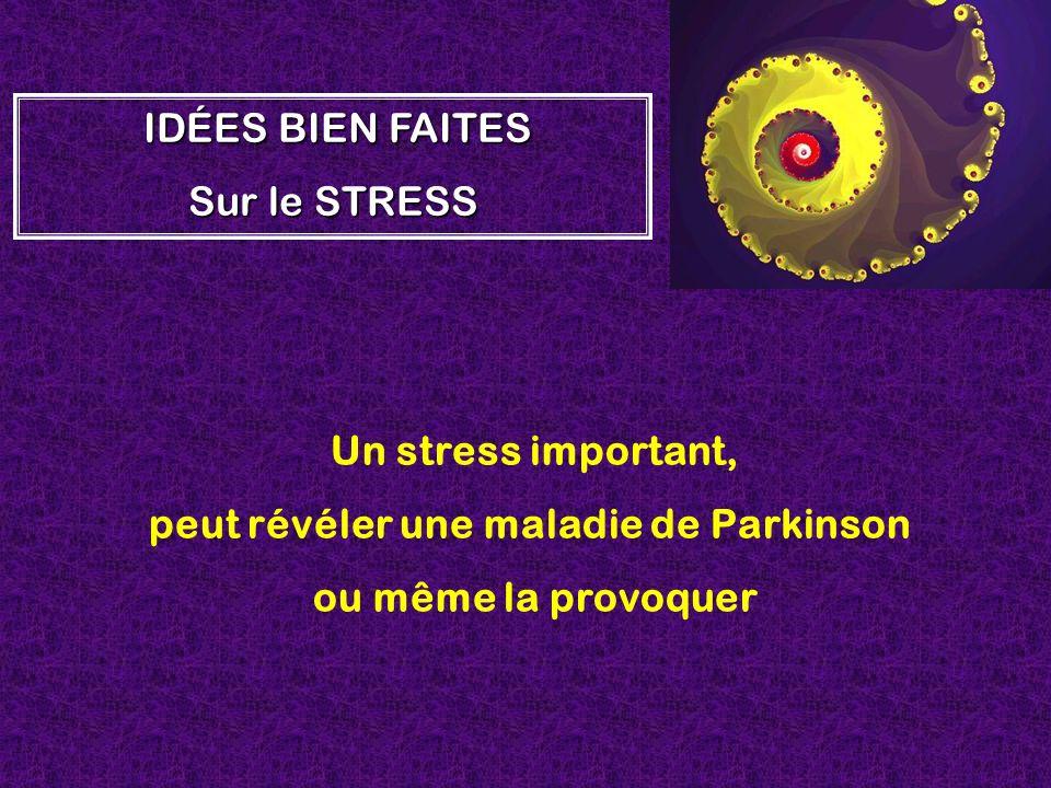 Un stress important, peut révéler une maladie de Parkinson ou même la provoquer I II IDÉES BIEN FAITES Sur le STRESS