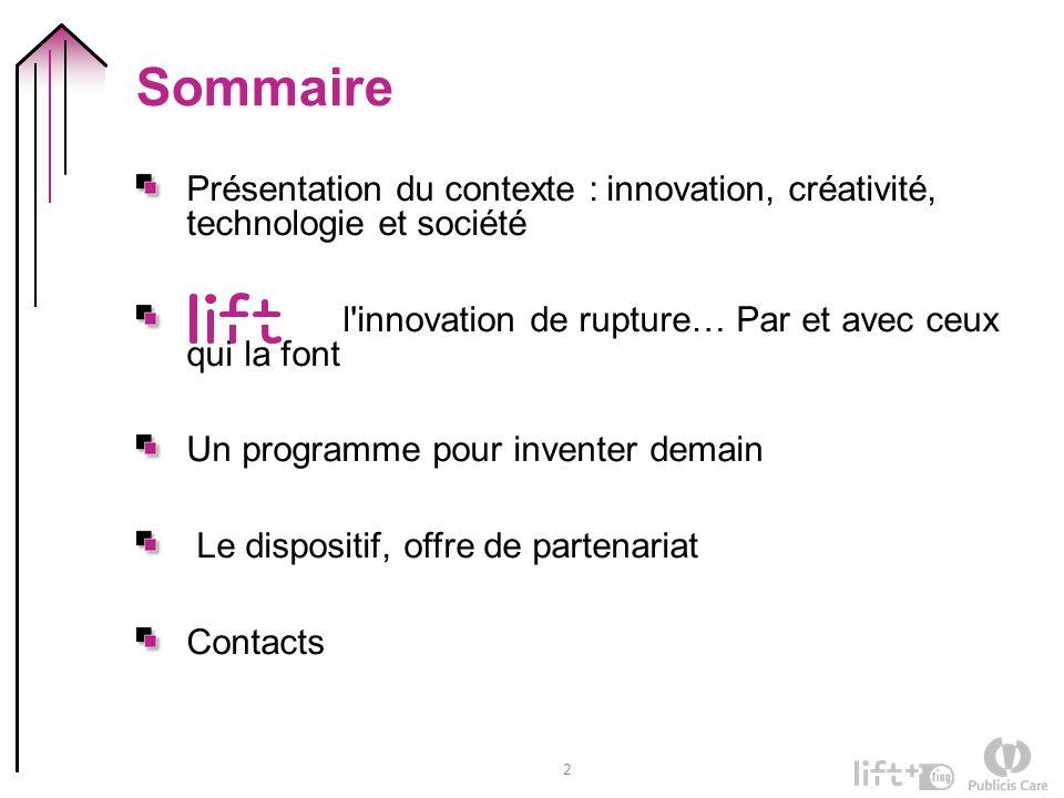 2 Sommaire Présentation du contexte : innovation, créativité, technologie et société l'innovation de rupture… Par et avec ceux qui la font Un programm