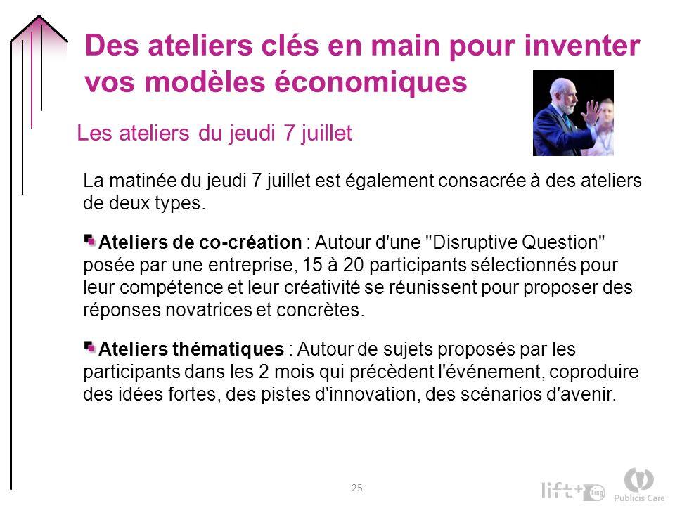 25 Des ateliers clés en main pour inventer vos modèles économiques La matinée du jeudi 7 juillet est également consacrée à des ateliers de deux types.