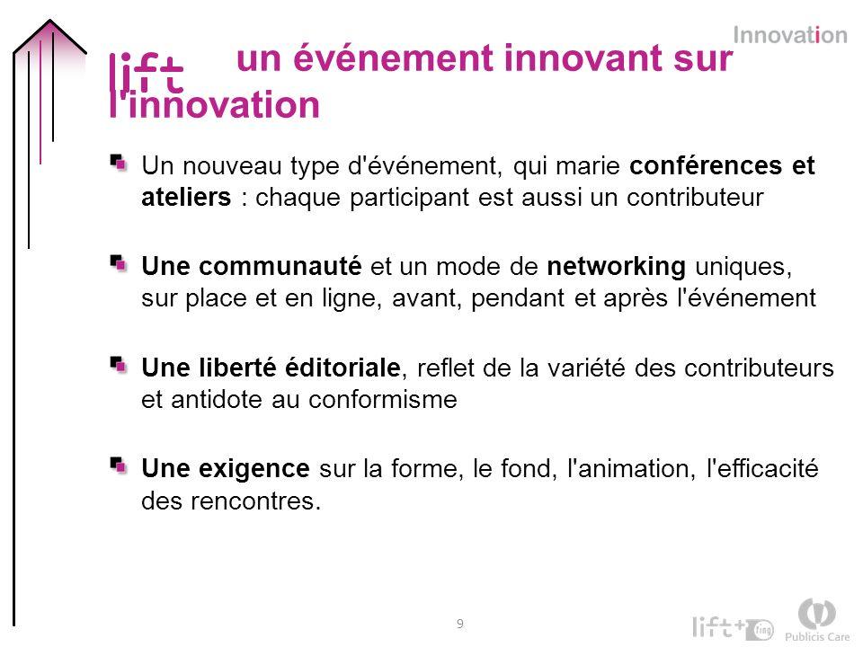 9 un événement innovant sur l'innovation Un nouveau type d'événement, qui marie conférences et ateliers : chaque participant est aussi un contributeur