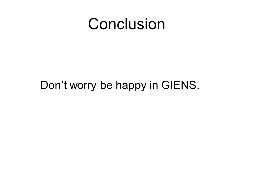 Conclusion Dont worry be happy in GIENS.
