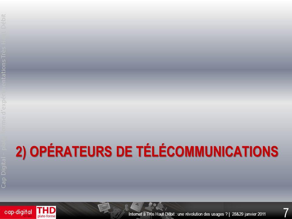 Cap Digital - plate-forme d'expérimentations Très Haut Débit 7 Internet à Très Haut Débit : une révolution des usages ? | 28&29 janvier 2011 2) OPÉRAT